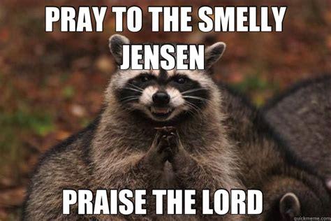 Praise The Lord Meme - pray to the smelly jensen praise the lord evil plotting raccoon quickmeme