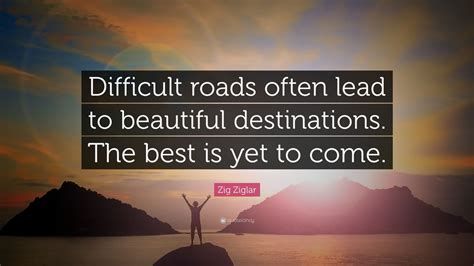 zig ziglar quote difficult roads  lead  beautiful