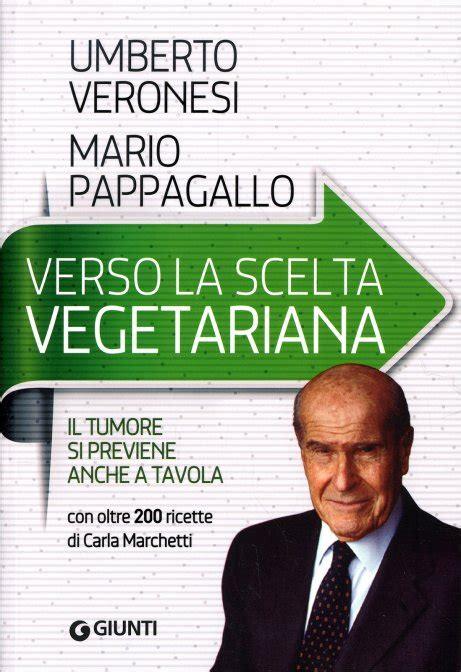 alimentazione vegetariana veronesi verso la scelta vegetariana libro di umberto veronesi