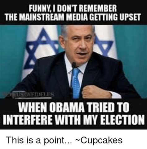 Funny Election Memes - funny idont remember the mainstream media getting upset when obama tried to interfere with my