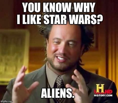 Star Wars Meme Generator - ancient aliens meme imgflip