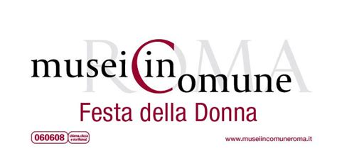 Ingresso Gratuito Musei Roma by Festa Della Donna A Roma Ingresso Gratuito Nei Musei