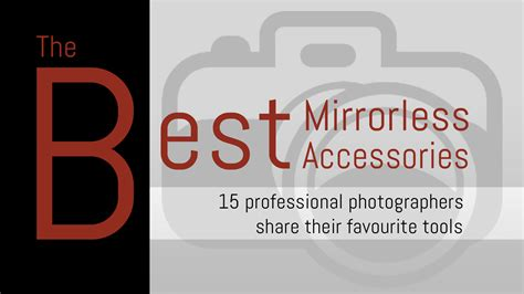 The Best Mirrorless Camera Accessories 15 Professional