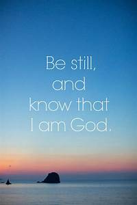 be still and know that I am God. | sayings & quotes ...