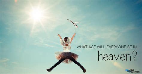 age     heaven gotquestionsorg