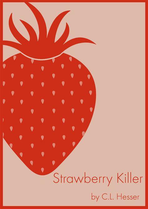 Strawberry Killer Short Fiction By Cl Hesser Popcorn
