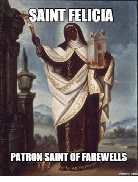 Patron Meme - saint felicia patron saintoffarewells com patron meme on sizzle