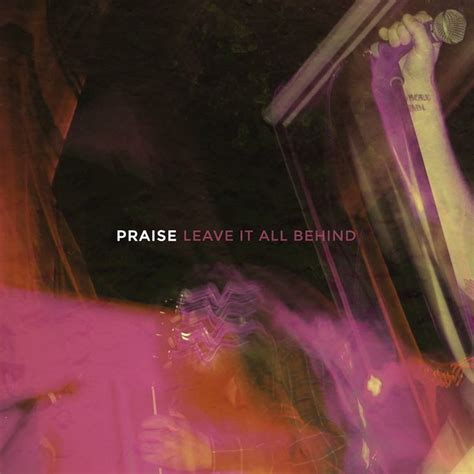 Praise Leave It All Behind