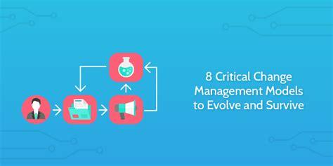 critical change management models  evolve  survive