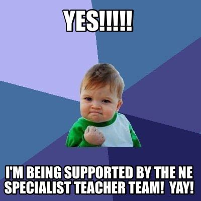 Yay Meme - meme creator yes i m being supported by the ne specialist teacher team yay meme