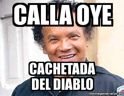 Memes Del Diablo - meme personalizado calla oye cachetada del diablo 4113850