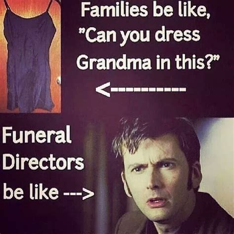 Funeral Meme - 86 best images about funny funeral directing embalmer humor on pinterest funny thoughts body