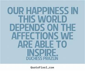 Quotes about friendship - Our happiness in this world ...
