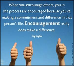 When you encour... Encourage Someone Quotes