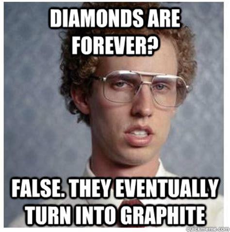 Turn Photo Into Meme - diamonds are forever false they eventually turn into graphite forever alone nerd quickmeme