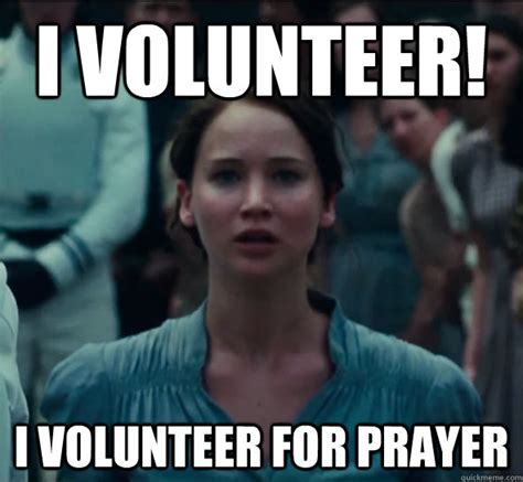 Volunteer Meme - i volunteer i volunteer as tribute good girl katniss quickmeme