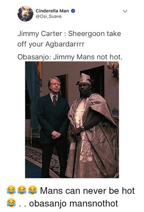 Mans Not Hot Memes - 25 best memes about jimmy carter jimmy carter memes
