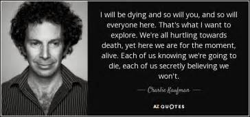 charlie kaufman quote    dying