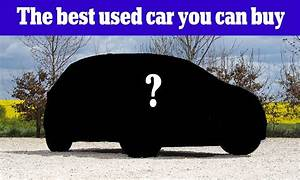 The best used cars you can buy revealed by What Car? Daily Mail Online