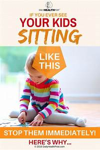 If You Ever See Your Kids Sitting Like THIS, Stop Them ...