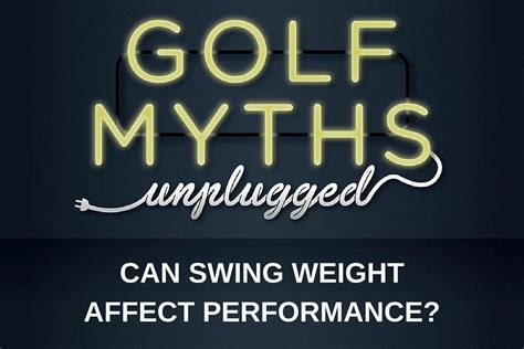 Swing Weight by Can Swing Weight Affect Performance Golf Myths