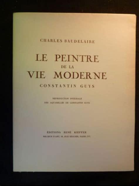 baudelaire le peintre de la vie moderne constantin guys edition originale edition