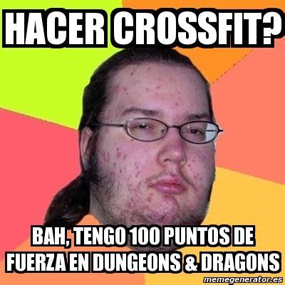 Crear Memes - meme friki hacer crossfit bah tengo 100 puntos de fuerza en dungeons dragons 484149