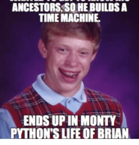 Life Of Brian Meme - ancestors so he buildsa time machine ends upin monty python s life of brian life of brian meme