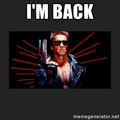 Im Back Meme - i m back arnold terminator meme generator