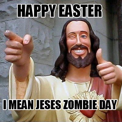 Easter Jesus Meme - meme creator happy easter i mean jeses zombie day meme generator at memecreator org