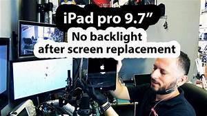 Ipad Pro 9 7 No Backlight After Screen Replacement