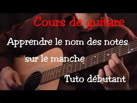 cours de guitare apprendre le nom des notes sur le manche youtube