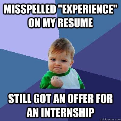 Misspelled Memes - misspelled quot experience quot on my resume still got an offer for an internship success kid quickmeme