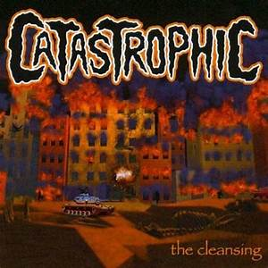 Catastrophic - The Cleansing - Reviews - Encyclopaedia ...