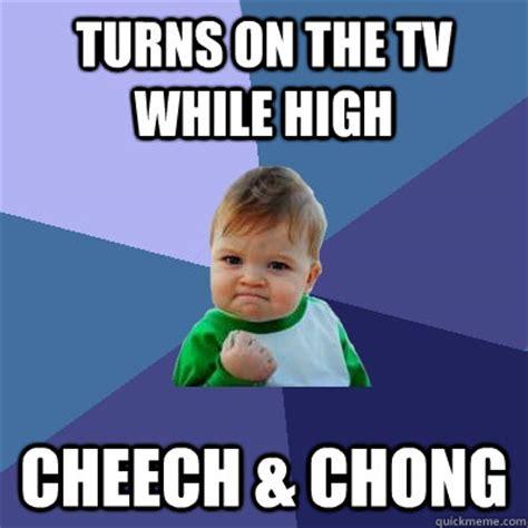 Cheech And Chong Meme - turns on the tv while high cheech chong success kid quickmeme