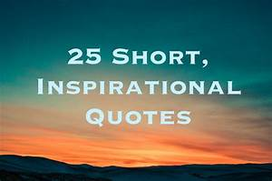 25 Short Inspir... Short Quotes