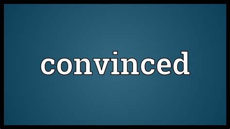 Convinced Meaning