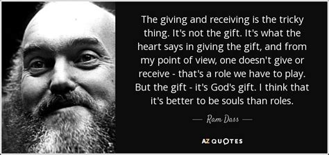 Ram Dass Quote The Giving And Receiving Is The Tricky
