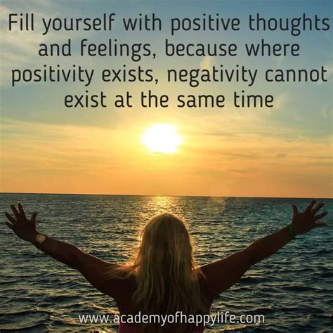 Fill yourself with positive thoughts and feelings ...