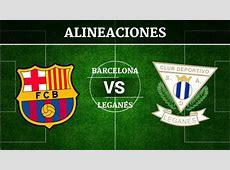 Barcelona vs Leganés Alineaciones, horario y canal de