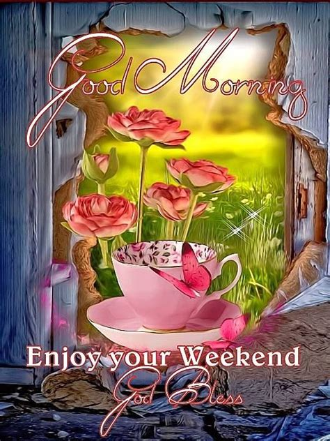 good morning enjoy  weekend god bless pictures