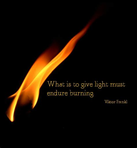 What Is To Give Light Must Endure Burning - quot what is to give light must endure burning quot viktor