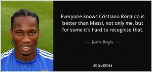 Didier Drogba quote: Everyone knows Cristiano Ronaldo is ...