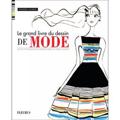 le grand livre du dessin de mode reli 233 blandine lelarge achat livre achat prix fnac