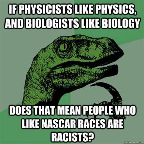 Meme Biology - if physicists like physics and biologists like biology