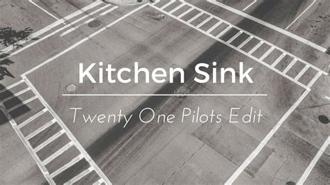 kitchen sink by twenty one pilots twenty one pilots kitchen sink edit 9541