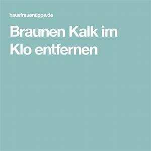 Kalk Im Klo : braunen kalk im klo entfernen haushalt pinterest klo haushalt und braun werden ~ Markanthonyermac.com Haus und Dekorationen