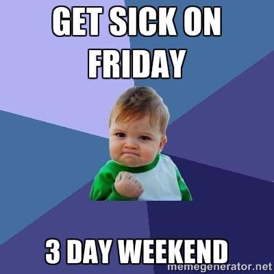Friday Memes Sick - sick friday memes image memes at relatably com