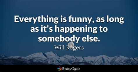 Everything Is Funny, As Long As It's Happening To Somebody. Disney Quotes Short. Girly Quotes To Live By. Women's Rights Quotes 1920s. Success Quotes.com. Good Quotes Cheer Someone Up. Nature Quotes Jane Goodall. Family Quotes And Poems. Heartbreak Encouragement Quotes