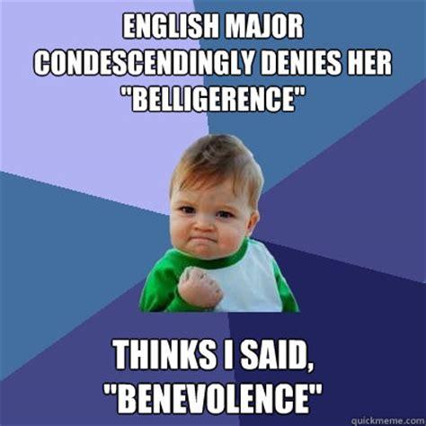 English Major Meme - english major condescendingly denies her quot belligerence quot thinks i said quot benevolence quot success